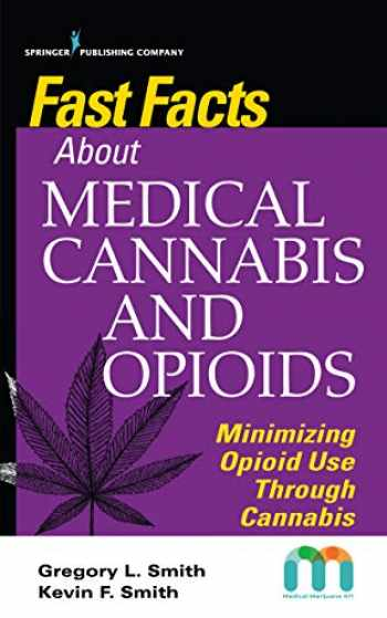 9780826142993-0826142990-Fast Facts about Medical Cannabis and Opioids: Minimizing Opioid Use Through Cannabis – Medical Marijuana Guidebook for Nurses and Healthcare Providers