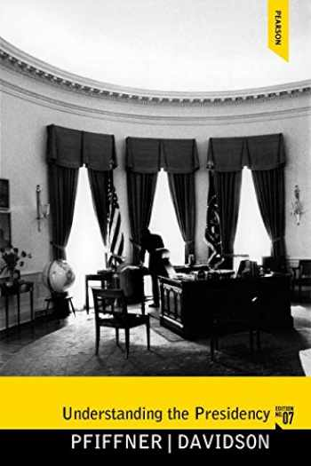 9780205864683-0205864686-Understanding the Presidency (7th Edition)