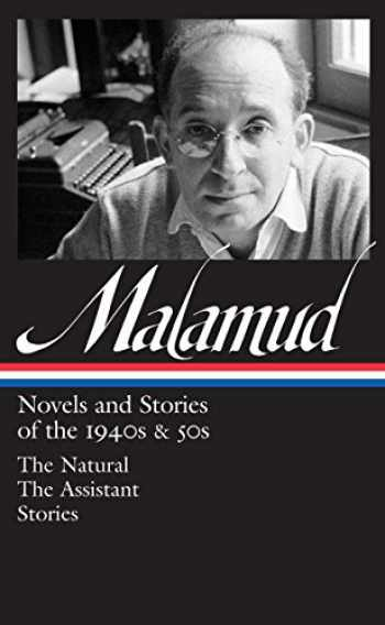 9781598532920-1598532928-Bernard Malamud: Novels & Stories of the 1940s & 50s (LOA #248): The Natural / The Assistant / stories (Library of America Bernard Malamud Edition)