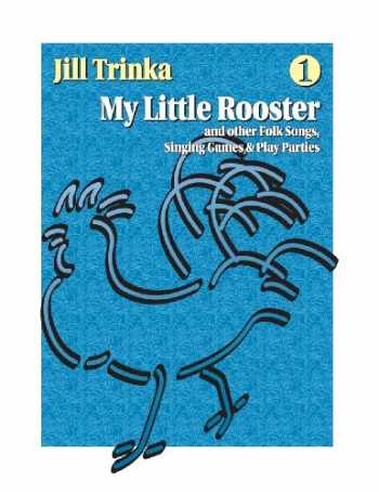 9781579996178-1579996175-My Little Rooster and Other Folk Songs, Singing Games & Play Parties: 1