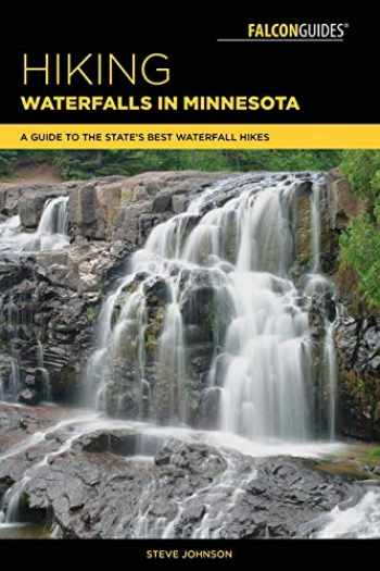 9781493030200-1493030205-Hiking Waterfalls in Minnesota: A Guide to the State's Best Waterfall Hikes