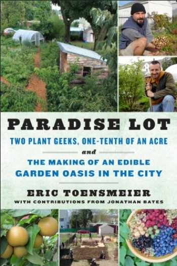 9781603583992-1603583998-Paradise Lot: Two Plant Geeks, One-Tenth of an Acre, and the Making of an Edible Garden Oasis in the City