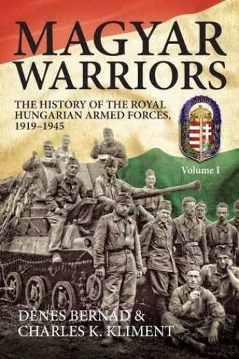 9781906033880-1906033889-Magyar Warriors. Volume 1: The History of the Royal Hungarian Armed Forces 1919-1945
