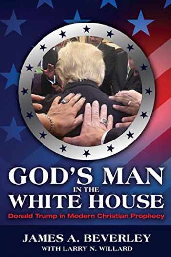 9781988928302-1988928303-God's Man in the White House: Donald Trump in Modern Christian Prophecy