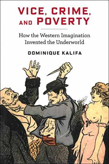 9780231187428-0231187424-Vice, Crime, and Poverty: How the Western Imagination Invented the Underworld (European Perspectives: A Series in Social Thought and Cultural Criticism)