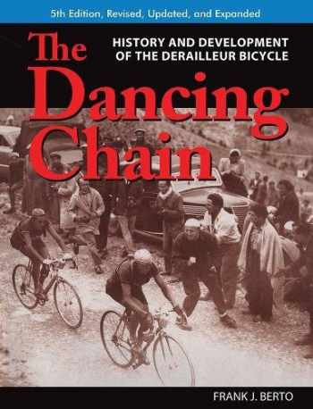 9781892495778-1892495775-The Dancing Chain: History and Development of the Derailleur Bicycle (Cycling Resources)