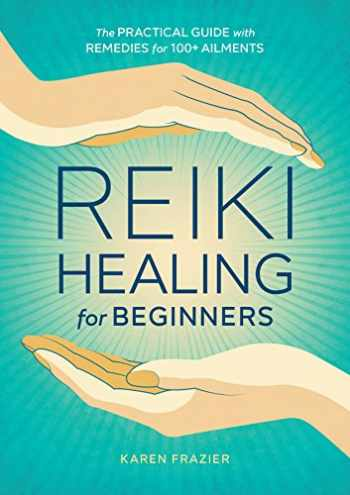 9781641521154-1641521155-Reiki Healing for Beginners: The Practical Guide with Remedies for 100+ Ailments
