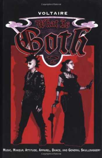9781578633227-1578633222-What is Goth? Music, Makeup, Attitude, Apparel, Dance, and General Skullduggery