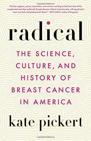 9780316470346-0316470341-Radical: The Science, Culture, and History of Breast Cancer in America
