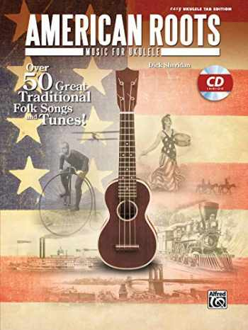 9780739088685-0739088688-American Roots Music for Ukulele: Over 50 Great Traditional Folk Songs & Tunes!, Book & CD (Easy Ukulele Tab Edition)