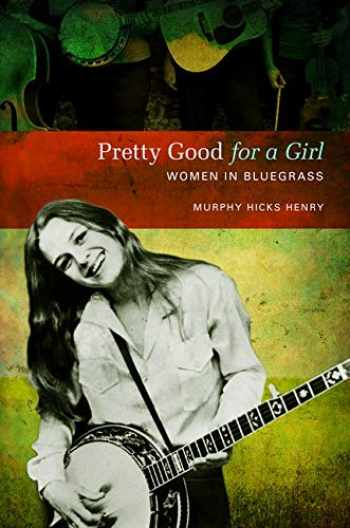 9780252079177-0252079175-Pretty Good for a Girl: Women in Bluegrass (Music in American Life)