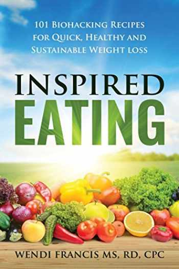 9780999194935-0999194933-Inspired Eating: 101 Biohacking Recipes for Quick, Healthy and Sustainable Weight Loss