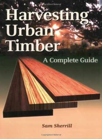 9780941936712-0941936716-Harvesting Urban Timber: A Guide to Making Better Use of Urban Trees (Woodworker's Library)