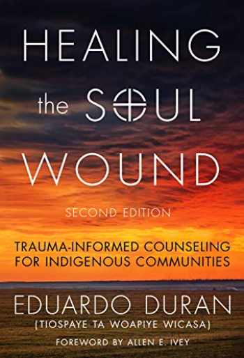 9780807761397-0807761397-Healing the Soul Wound: Trauma-Informed Counseling for Indigenous Communities (Multicultural Foundations of Psychology and Counseling Series)
