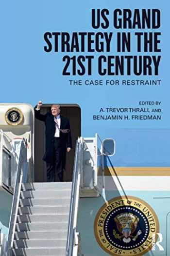 9781138084544-1138084549-US Grand Strategy in the 21st Century: The Case For Restraint (Routledge Global Security Studies)