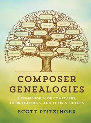 9781442272248-1442272244-Composer Genealogies: A Compendium of Composers, Their Teachers, and Their Students