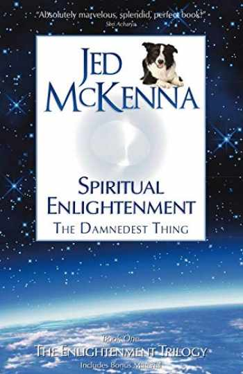 9780980184846-0980184843-Spiritual Enlightenment, the Damnedest Thing: Book One of The Enlightenment Trilogy