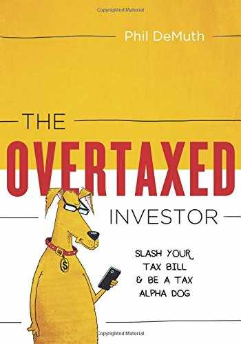 9780997059601-0997059605-The Overtaxed Investor: Slash Your Tax Bill & Be a Tax Alpha Dog