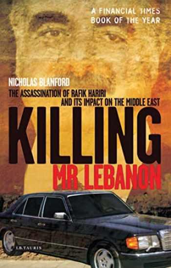 9781845118549-1845118545-Killing Mr. Lebanon: The Assassination of Rafik Hariri and its impact on the Middle East