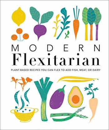 9781465492463-1465492461-Modern Flexitarian: Plant-inspired Recipes You Can Flex to Add Fish, Meat, or Dairy
