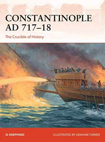 9781472836922-1472836928-Constantinople AD 717–18: The Crucible of History (Campaign)