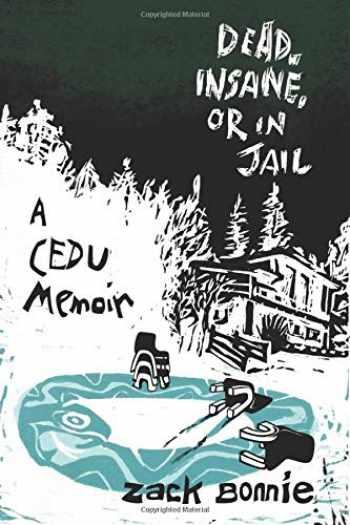 9780996337823-0996337822-Dead, Insane, or in Jail: A CEDU Memoir