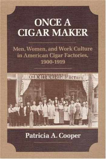 9780252013331-0252013336-Once a Cigar Maker: Men, Women, and Work Culture in American Cigar Factories, 1900-1919 (Working Class in American History)