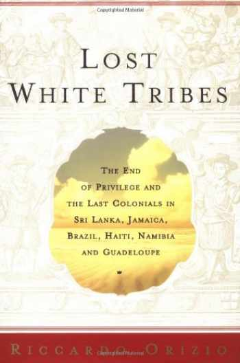 9780743211970-0743211979-Lost White Tribes: The End of Privilege and the Last Colonials in Sri Lanka, Jamaica, Brazil, Haiti, Namibia, and Guadeloupe