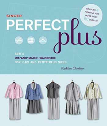 9781589233942-1589233948-Singer Perfect Plus: Sew a Mix-and-Match Wardrobe for Plus and Petite-Plus Sizes