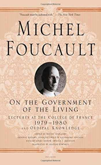 9781250081612-1250081610-On the Government of the Living: Lectures at the Collège de France, 1979-1980 (Michel Foucault Lectures at the Collège de France, 8)