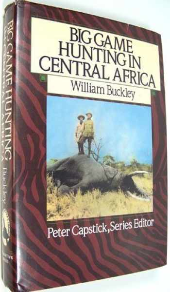 9780312021658-0312021658-Big Game Hunting in Central Africa (Capstick Adventure Library)