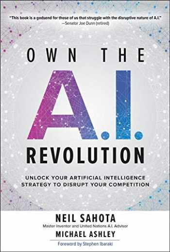 9781260458374-1260458377-Own the A.I. Revolution: Unlock Your Artificial Intelligence Strategy to Disrupt Your Competition