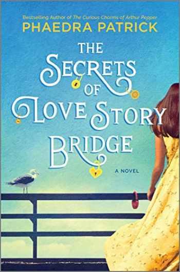 9780778309789-0778309789-The Secrets of Love Story Bridge: A Novel