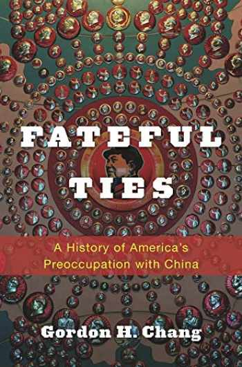 9780674050396-0674050398-Fateful Ties: A History of America's Preoccupation with China