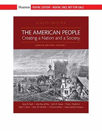 9780135571019-0135571014-The American People: Creating a Nation and a Society: Concise Edition, Volume 1 [RENTAL EDITION], 8th Edition