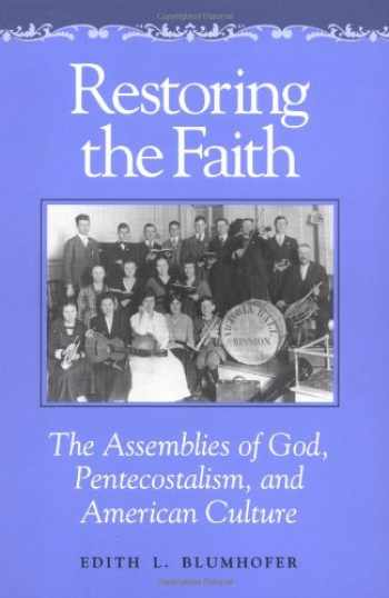 9780252062810-0252062817-Restoring the Faith: The Assemblies of God, Pentecostalism, and American Culture