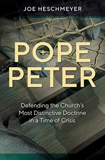 9781683571803-1683571800-Pope Peter - Defending the Church's Most Distinctive Doctrine in a Time of Crisis