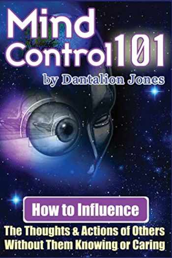 9781440486685-1440486689-Mind Control 101: How To Influence The Thoughts And Actions Of Others Without Them Knowing Or Caring
