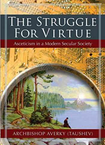 9780884653738-0884653730-The Struggle for Virtue: Asceticism in a Modern Secular Society