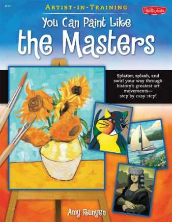9781600586095-1600586090-You Can Paint Like the Masters: Splatter, splash, and swirl your way through history's greatest art movements-step by easy step! (Artist-in-Training)