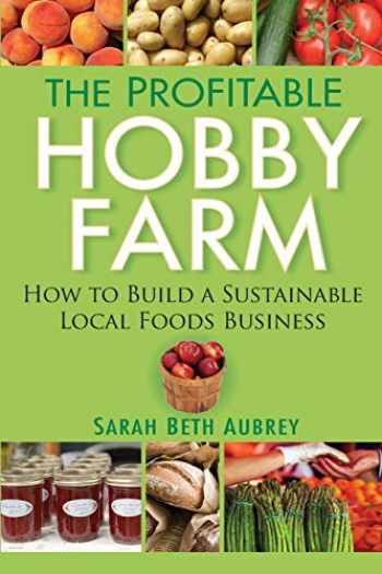 9780470432099-0470432098-The Profitable Hobby Farm, How to Build a Sustainable Local Foods Business