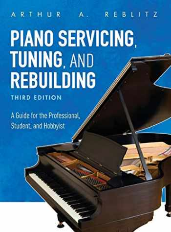 9781538114438-1538114437-Piano Servicing, Tuning, and Rebuilding: A Guide for the Professional, Student, and Hobbyist