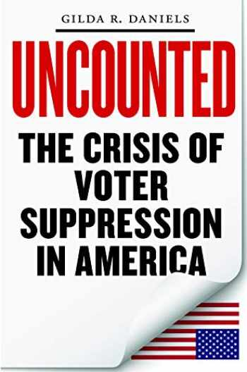 9781479862351-1479862355-Uncounted: The Crisis of Voter Suppression in America