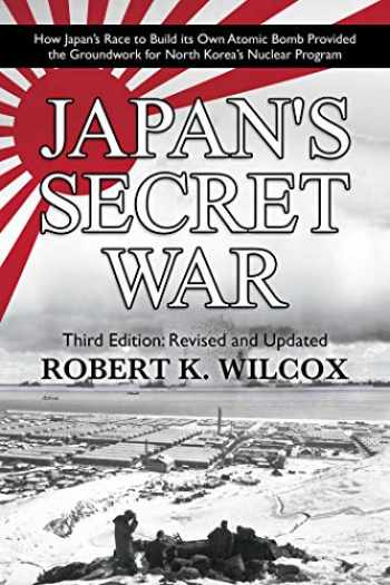 9781682618967-168261896X-Japan's Secret War: How Japan's Race to Build its Own Atomic Bomb Provided the Groundwork for North Korea's Nuclear Program Third Edition: Revised and Updated