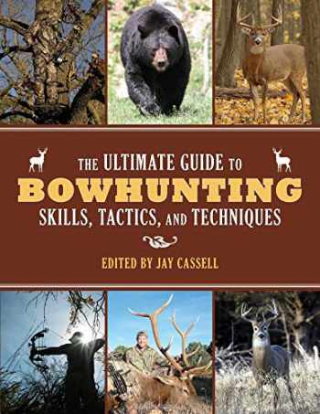 9781629143989-1629143987-The Ultimate Guide to Bowhunting Skills, Tactics, and Techniques