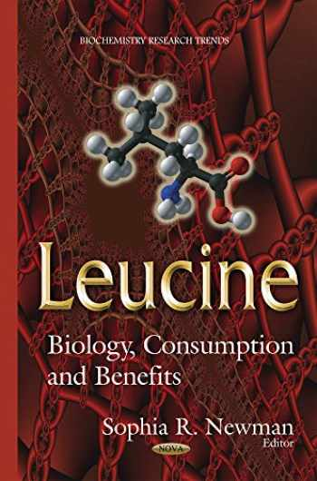 9781634825931-1634825934-Leucine: Biology, Consumption and Benefits (Biochemistry Research Trends)