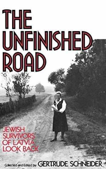 9780275940935-0275940934-The Unfinished Road: Jewish Survivors of Latvia Look Back