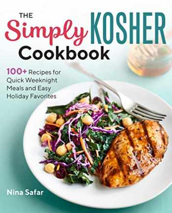 9781641526715-1641526718-The Simply Kosher Cookbook: 100+ Recipes for Quick Weeknight Meals and Easy Holiday Favorites