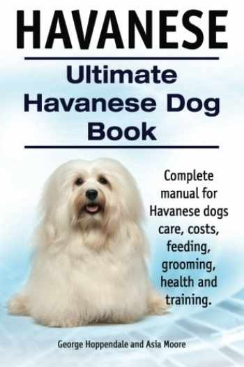 9781910410905-191041090X-Havanese. Ultimate Havanese Book. Complete manual for Havanese dogs care, costs, feeding, grooming, health and training.