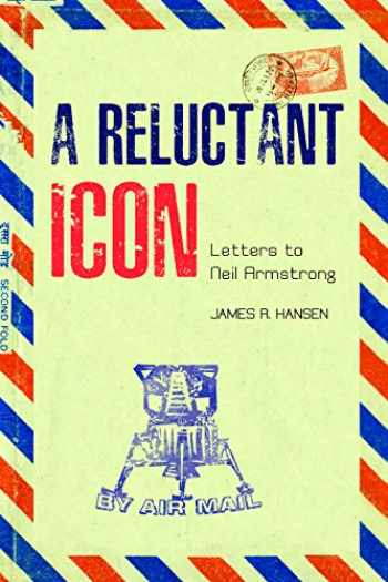 9781557539694-1557539693-A Reluctant Icon: Letters to Neil Armstrong (Purdue Studies in Aeronautics and Astronautics)